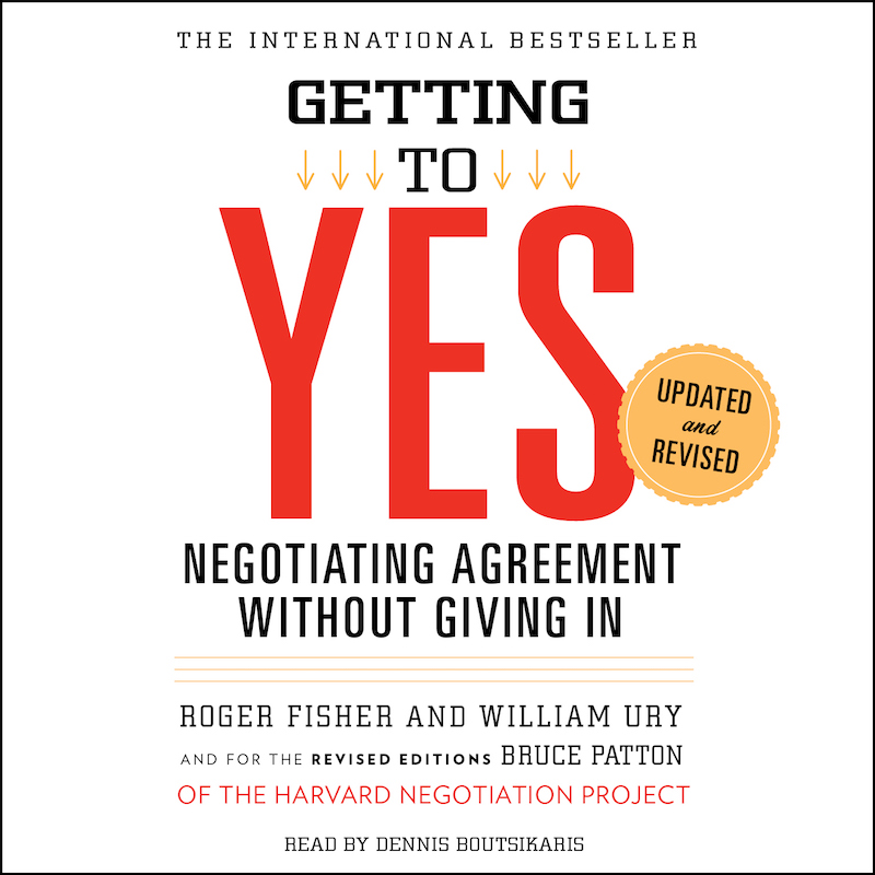 Getting To Yes Negotiating Agreement Without Giving In Startup